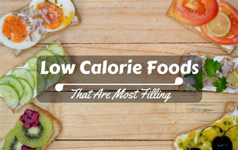 low calorie food low calorie foods that are most filling