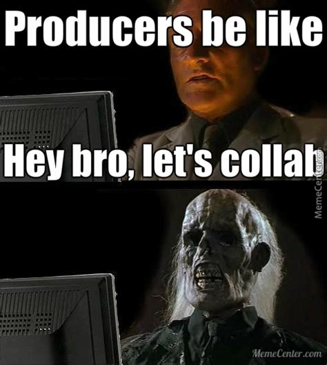 Music Producer Memes - how electronic music producers are always on soundcloud by