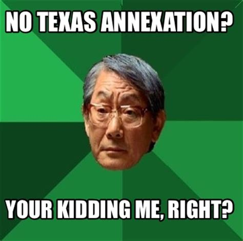 No Your Meme - meme creator no texas annexation your kidding me right