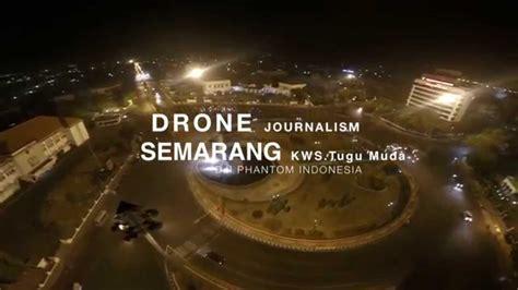 Dji Indonesia dji phantom indonesia drone jurnalism kawasan tugu muda semarang