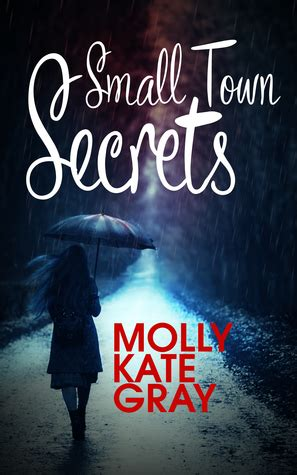 small town secrets the story of a books small town secrets by molly kate gray reviews