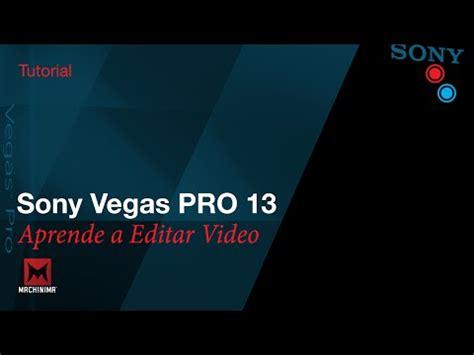 tutorial para vegas pro 13 como editar videos con sony vegas pro 13 el mejor editor