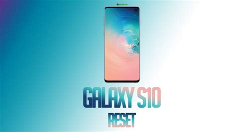 Samsung Galaxy S10 Reset by How To Soft And Reset Galaxy S10 Goandroid