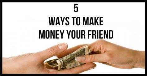 5 Ways To Make Money 5 Ways To Make Money Your Friend Craft Maker Pro