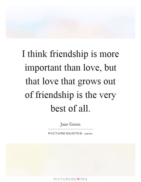 Friendship more important than love quotes thecheapjerseys Choice Image