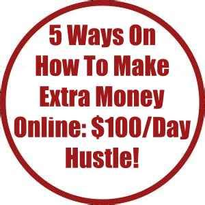 Real Ways To Make Extra Money Online - 5 ways on how to make extra money online 100 day hustle work anywhere now