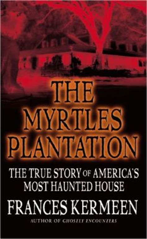house music the real story the myrtles plantation the true story of america s most haunted house by frances