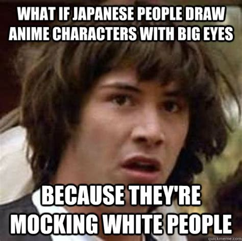 Funny Japanese Memes - what if japanese people draw anime characters with big
