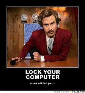 Lock Your Computer Meme - lock your computer ron burgundy meme generator posterizer