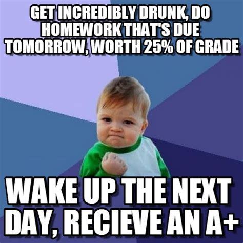 Drunk Kid Meme - get incredibly drunk do homework that s due on memegen