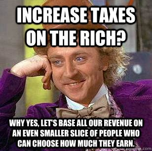 Increase The Memes - increase taxes on the rich why yes let s base all our revenue on an even smaller slice of