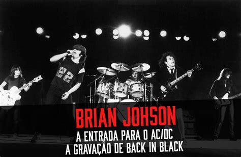 entrada ac dc ac dc banda comenta a entrada de brian johnson em 1980