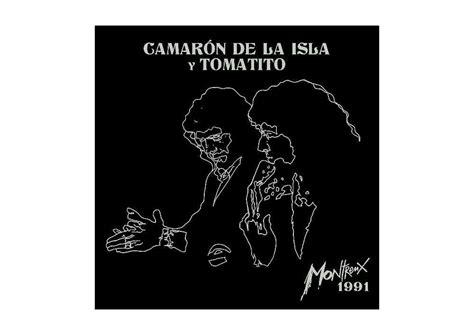 camaron dela isla y tomatito camar 243 n de la isla y tomatito montreux 1991 cd dvd