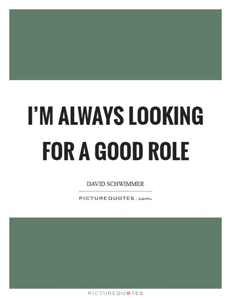 i m always looking for good ideas of ways to incorporate i m always looking for a good role picture quotes