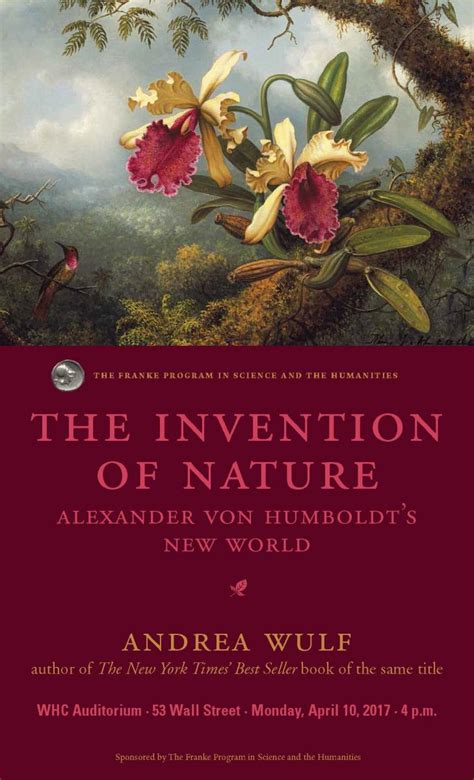 the invention of nature alexander von humboldt s the invention of nature alexander von humboldt s new world lecture by andrea wulf the franke