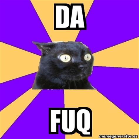 The Fuq Meme - meme anxiety cat da fuq 23033847