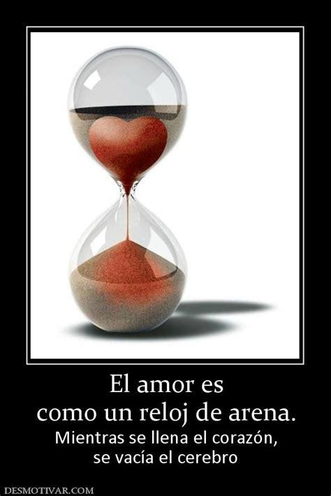 el corazan es un 6070743261 desmotivaciones el amor es como un reloj de arena mientras se llena el coraz 243 n se vac 237 a el cerebr