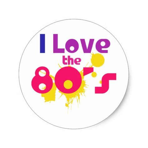 i love the 80s i love the 80s round sticker zazzle