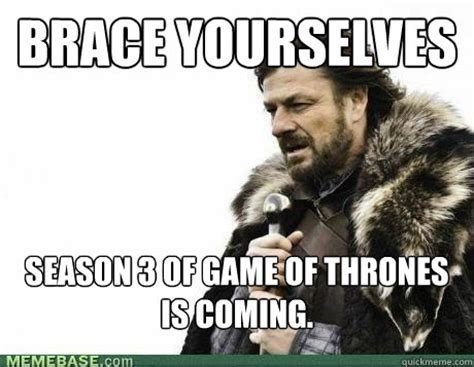 Game Of Thrones Season 3 Meme - brace yourselves season 3 of game of thrones is coming