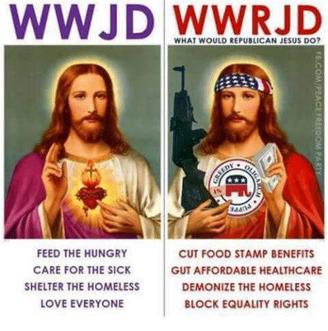 Wwjd Meme - 25 best memes about republican jesus republican jesus memes