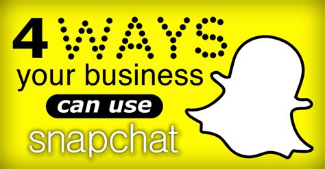 snapchat for business how your marketing can benefit from snapchat for business 4 ways your business can use