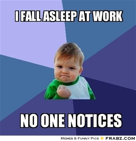 Falling Asleep Meme - falling asleep at work meme