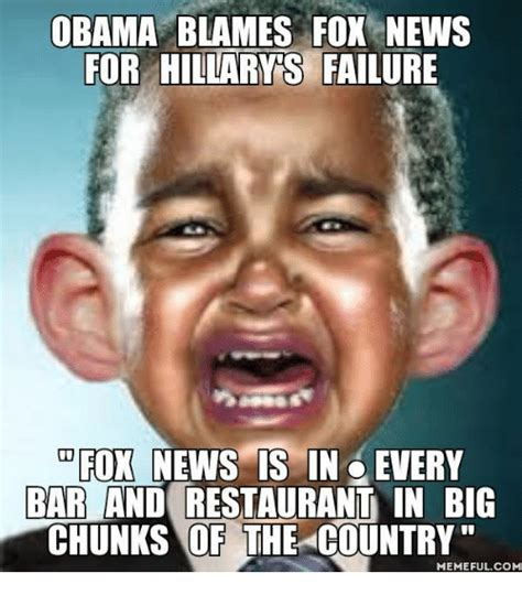 Meme News - obama blames fox news for hillary s failure fox news is in