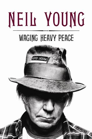 waging heavy peace a hippie dream by neil young reviews discussion bookclubs lists