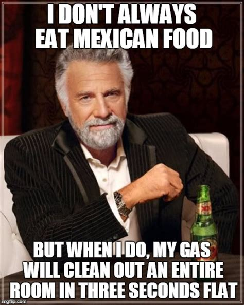 Mexican Food Memes - the most interesting man in the world meme imgflip