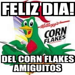 Corn Flakes Meme - meme personalizado feliz dia del corn flakes amiguitos
