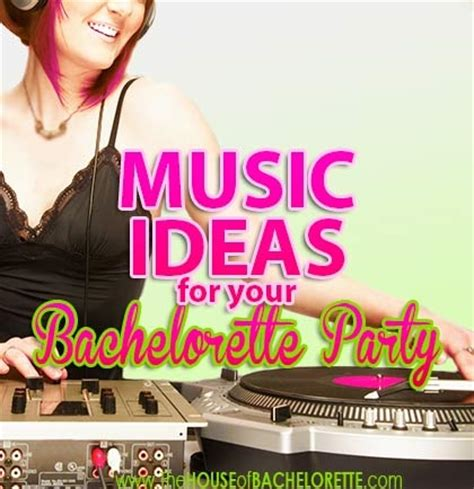 the house of bachelorette music ideas for your bachelorette party the house of bachelorette