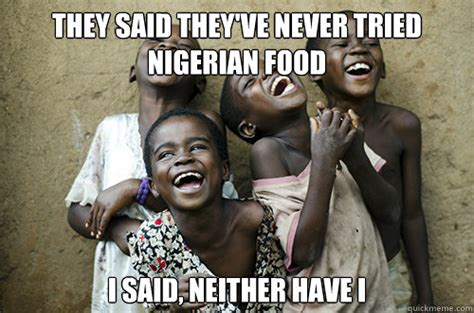 Meme Generator African Kid - they said they ve never tried nigerian food i said