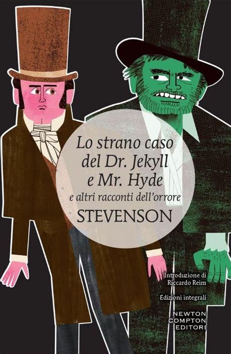 lo strano caso dottor jekyll e mister hyde lo strano caso dr jekyll e mr hyde newton compton