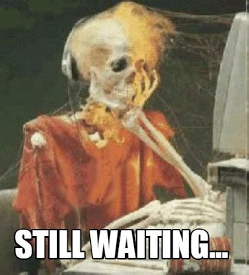 Still Waiting Meme - meme creator still waiting meme generator at