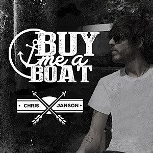 chris janson you can buy me a boat chris janson buy me a boat listen