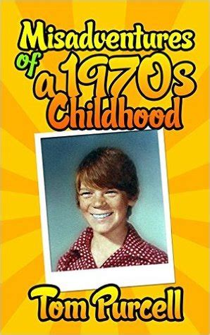 misadventures of a misadventures series books misadventures of a 1970s childhood a humorous memoir by