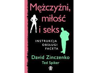 According To David Zinczenko And Ted Spiker mężczyźni miłość i instrukcja obsługi faceta david