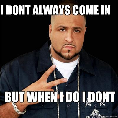 Dj Khaled Memes - i m sure we could all relate because we by dj khaled