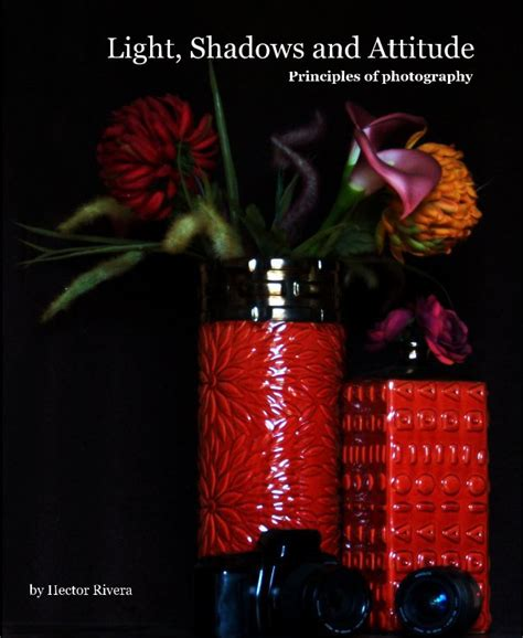 lights to a shadow book light shadows and attitude by hector rivera arts