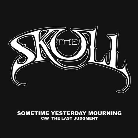 Judgement Records The Skull Quot Sometime Yesterday Mourning Last Judgment Quot Limited Edit