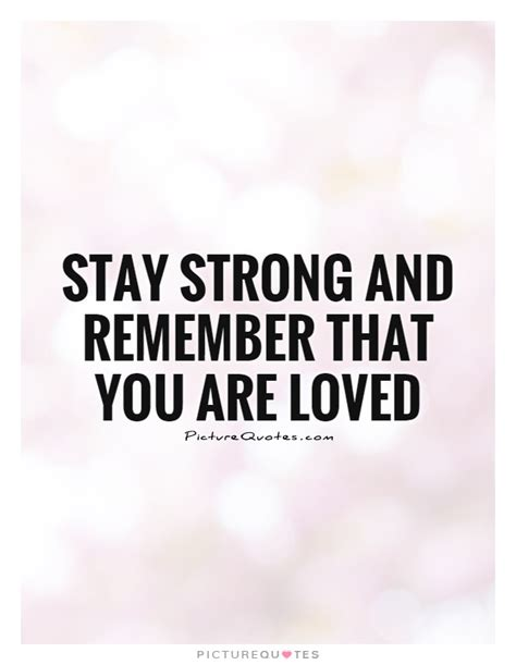 you are strong quotes stay strong and remember that you are loved picture quotes