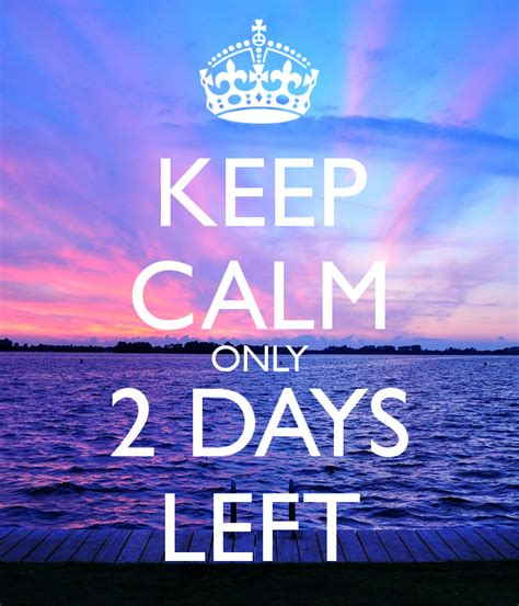 Only 2 Days Left by Keep Calm Only 2 Days Left Poster Keep Calm