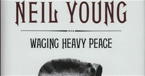 waging heavy peace a 0241962161 quick book reviews waging heavy peace by neil young a legend s memories