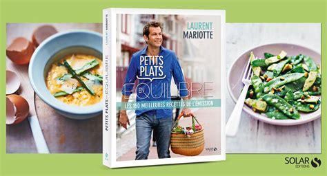 livre cuisine laurent mariotte pour commander le livre quot petits plats en 201 quilibre quot c est