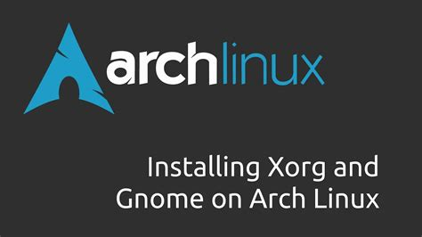 arch linux tutorial youtube tutorial how to install xorg and gnome on arch linux