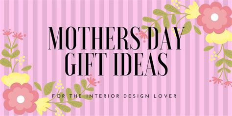 Uk Mothers Day 2018 S Day Interior Design Gift Ideas She Ll