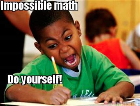 Do It Yourself Meme - meme creator impossible math do yourself meme generator