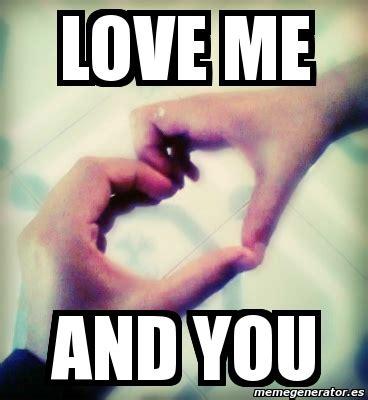 I Love Me Meme - meme personalizado love me and you 1454608