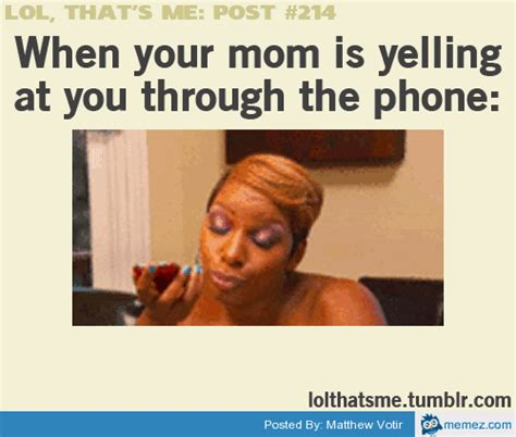 Yelling Meme - mom is yelling at you through the phone memes com