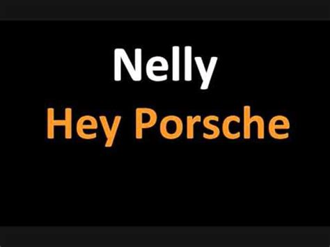 Hey Porsche Nelly by Nelly Hey Porsche New Song Review Lyrics Review